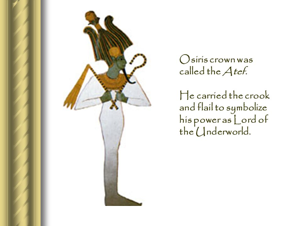 Osiris crown was called the Atef.