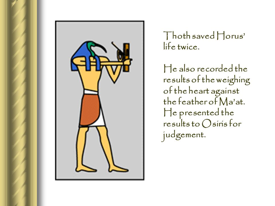 Thoth saved Horus' life twice.