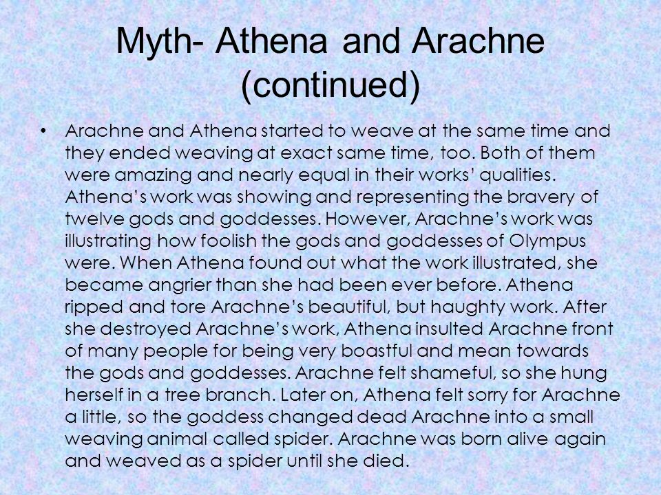 Myth- Athena and Arachne (continued) Arachne and Athena started to weave at the same time and they ended weaving at exact same time, too.