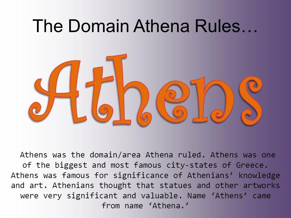 The Domain Athena Rules… Athens was the domain/area Athena ruled.