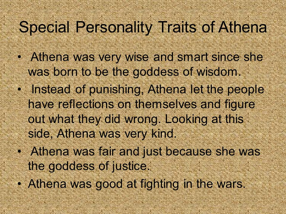 Special Personality Traits of Athena Athena was very wise and smart since she was born to be the goddess of wisdom.