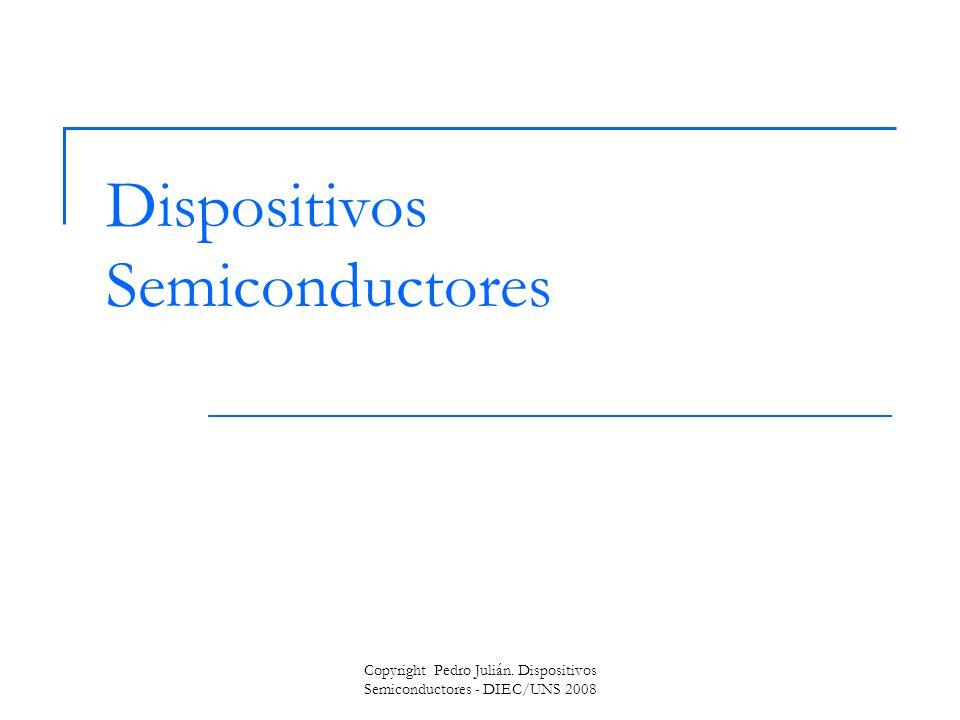 Copyright Pedro Julián. Dispositivos Semiconductores - DIEC/UNS 2008 Dispositivos Semiconductores