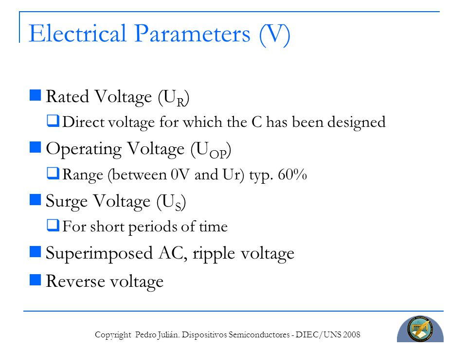 Copyright Pedro Julián. Dispositivos Semiconductores - DIEC/UNS 2008 Electrical Parameters (V) Rated Voltage (U R )  Direct voltage for which the C h
