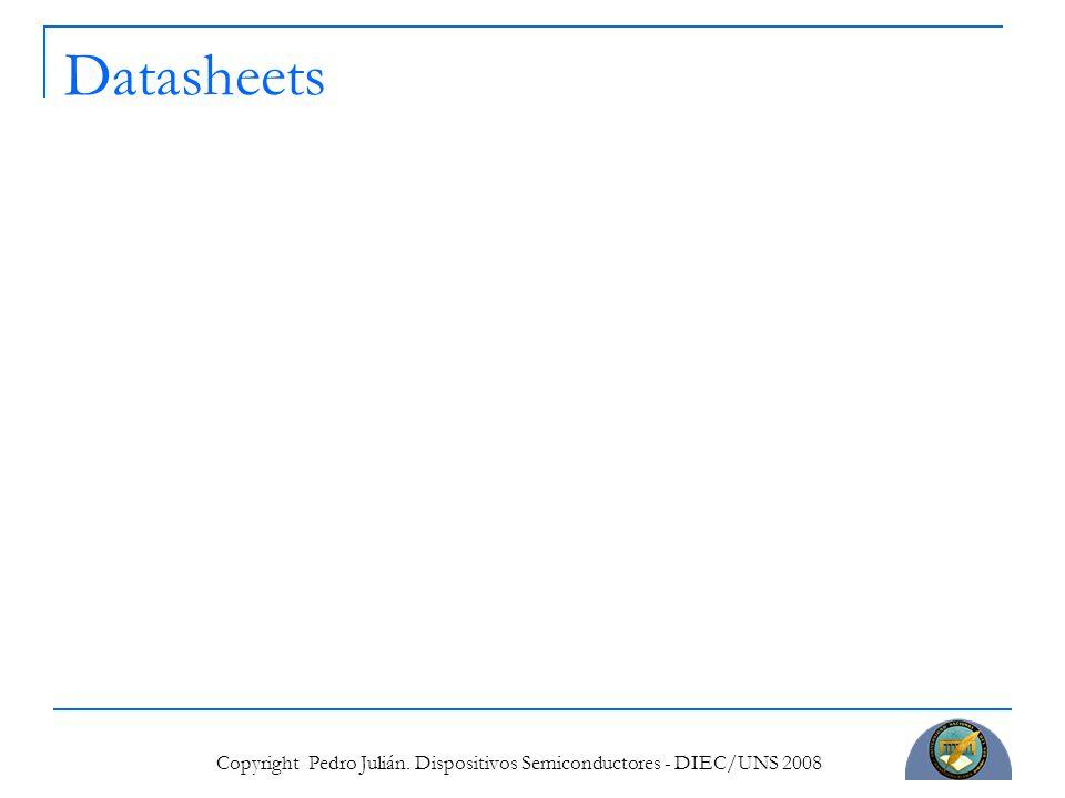 Copyright Pedro Julián. Dispositivos Semiconductores - DIEC/UNS 2008 Datasheets