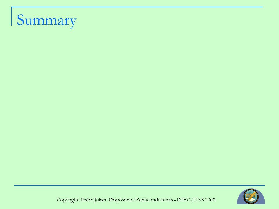 Copyright Pedro Julián. Dispositivos Semiconductores - DIEC/UNS 2008 Summary