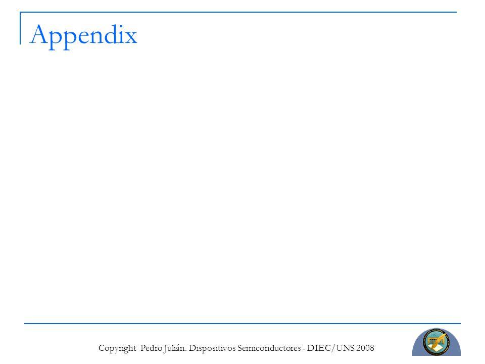 Copyright Pedro Julián. Dispositivos Semiconductores - DIEC/UNS 2008 Appendix