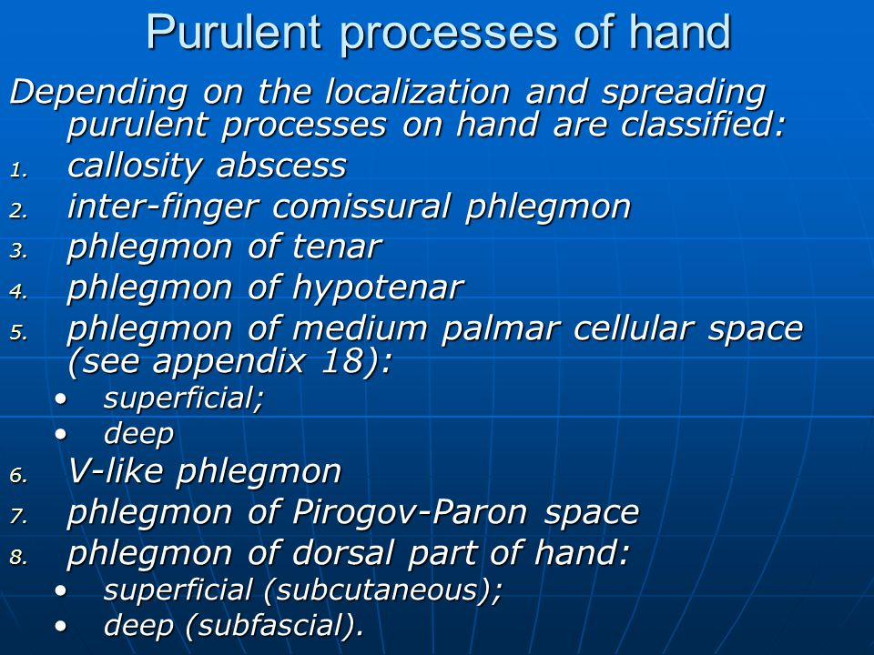 Purulent processes of hand Depending on the localization and spreading purulent processes on hand are classified: 1.