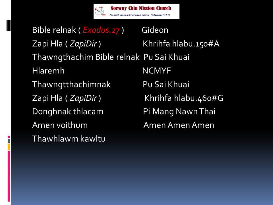 Bible relnak ( Exodus.27 ) Gideon Zapi Hla ( ZapiDir ) Khrihfa hlabu.150#A Thawngthachim Bible relnak Pu Sai Khuai Hlaremh NCMYF Thawngtthachimnak Pu Sai Khuai Zapi Hla ( ZapiDir ) Khrihfa hlabu.460#G Donghnak thlacam Pi Mang Nawn Thai Amen voithum Amen Amen Amen Thawhlawm kawltu