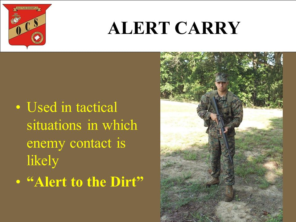 Used in tactical situations in which enemy contact is likely Alert to the Dirt ALERT CARRY