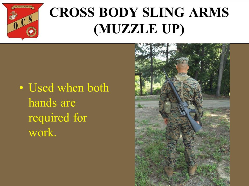 CROSS BODY SLING ARMS (MUZZLE UP) Used when both hands are required for work.