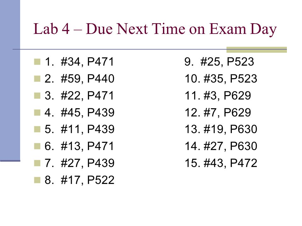 Lab 4 – Due Next Time on Exam Day 1. #34, P4719. #25, P