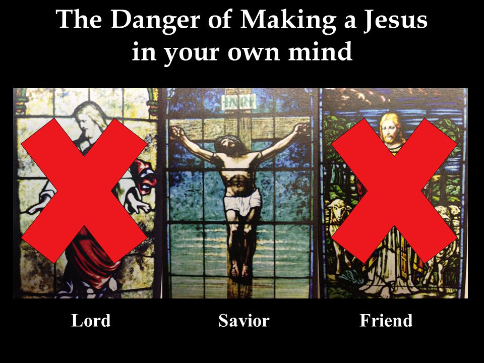 The Danger of Making a Jesus in your own mind Lord Savior Friend