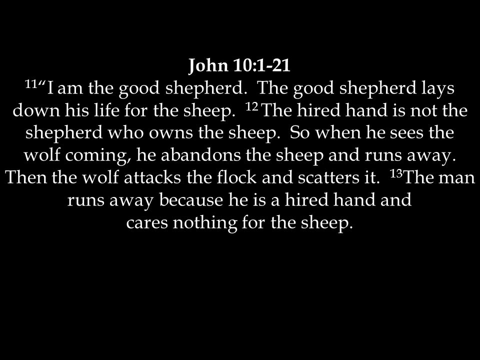 John 10: I am the good shepherd. The good shepherd lays down his life for the sheep.