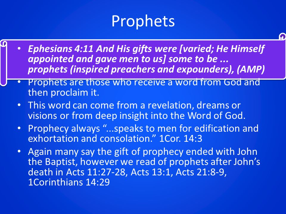 Prophets Ephesians 4:11 And His gifts were [varied; He Himself appointed and gave men to us] some to be...