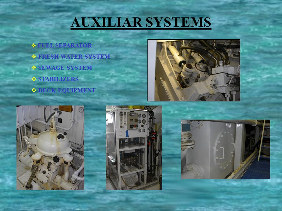 AUXILIAR SYSTEMS  FUEL SEPARATOR  FRESH WATER SYSTEM  SEWAGE SYSTEM  STABILIZERS  DECK EQUIPMENT