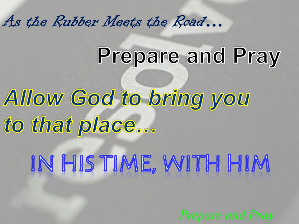 Prepare and Pray As the Rubber Meets the Road …