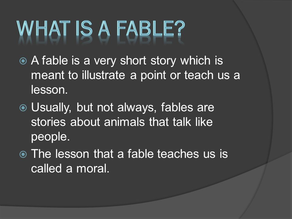  A fable is a very short story which is meant to illustrate a point or teach us a lesson.