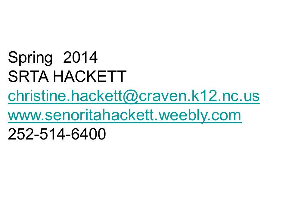 Spring 2014 SRTA HACKETT christine.hackett@craven.k12.nc.us www.senoritahackett.weebly.com 252-514-6400