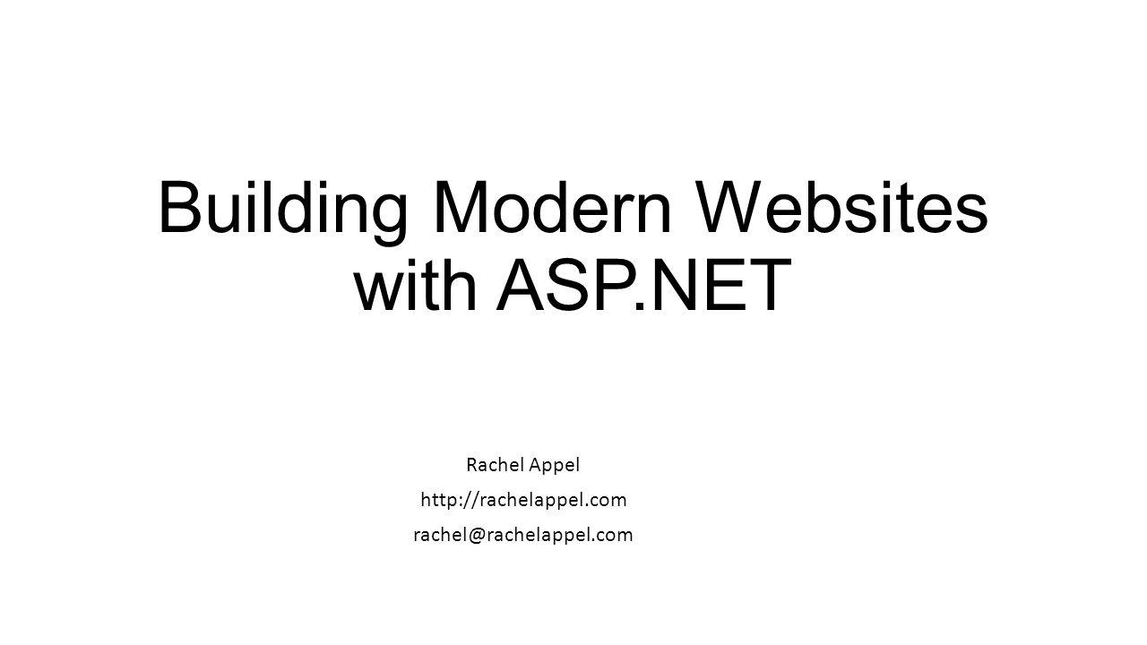 Building Modern Websites with ASP.NET Rachel Appel http://rachelappel.com rachel@rachelappel.com