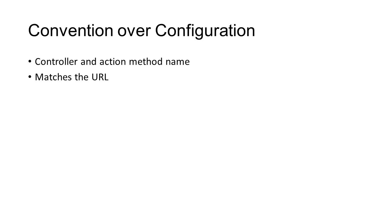 Convention over Configuration Controller and action method name Matches the URL