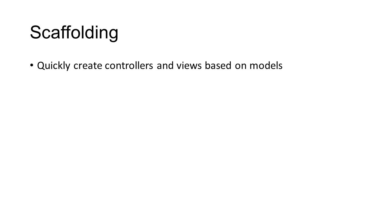 Scaffolding Quickly create controllers and views based on models