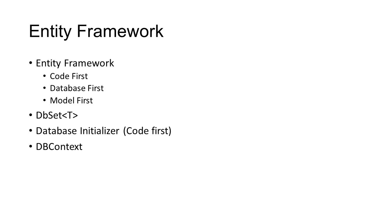 Entity Framework Code First Database First Model First DbSet Database Initializer (Code first) DBContext