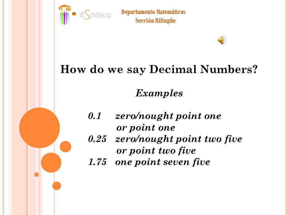 Departamento Matemáticas Sección Bilingüe How do we say Decimal Numbers.