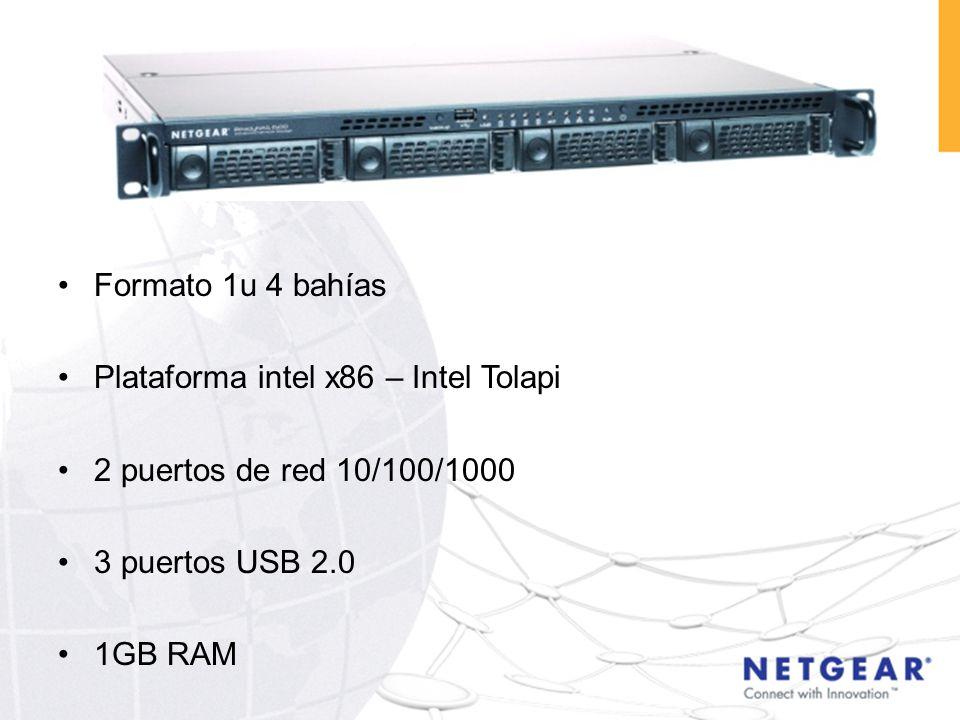 Formato 1u 4 bahías Plataforma intel x86 – Intel Tolapi 2 puertos de red 10/100/1000 3 puertos USB 2.0 1GB RAM