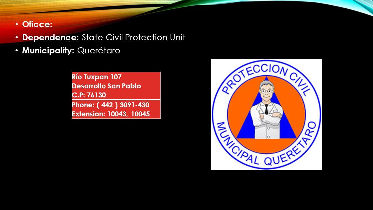 Oficce: Dependence: State Civil Protection Unit Municipality: Querétaro Río Tuxpan 107 Desarrollo San Pablo C.P: 76130 Phone: ( 442 ) 3091-430 Extensi