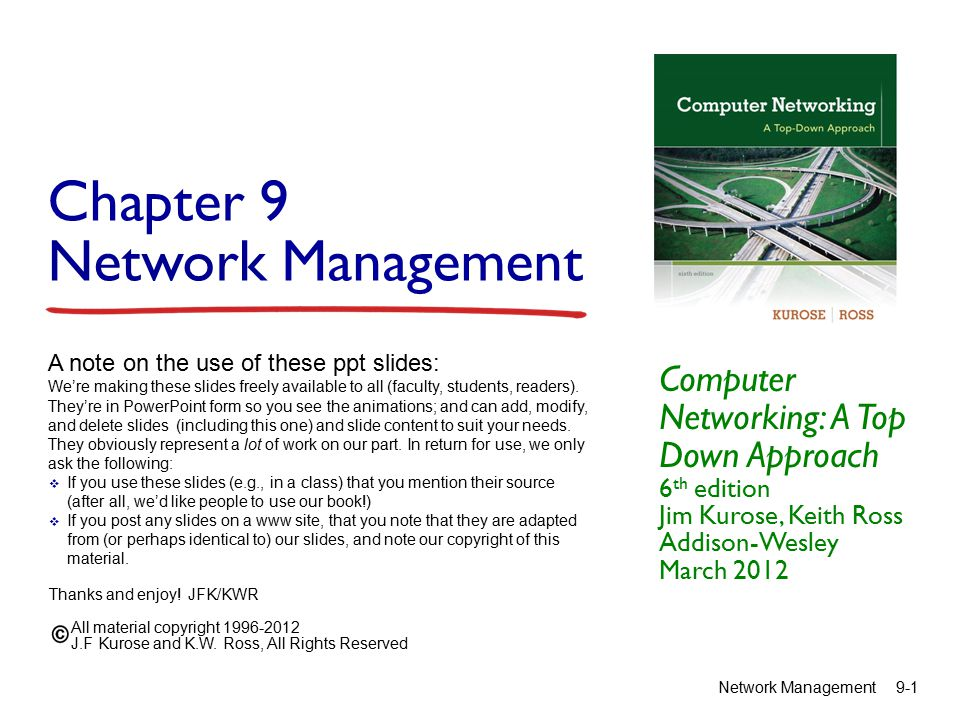Network Management 9-2 Chapter 9: Network Management Chapter goals:  introduction to network management  motivation  major components  Internet network management framework  MIB: management information base  SMI: data definition language  SNMP: protocol for network management  security and administration  presentation services: ASN.1