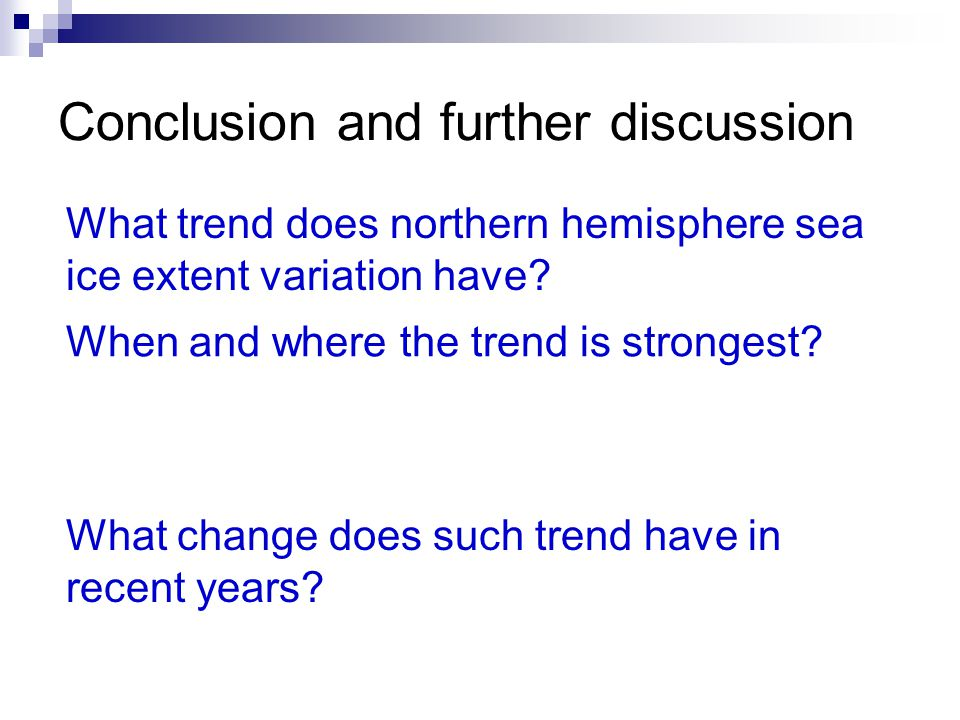 Conclusion and further discussion Northern hemisphere ice extent variability showed a declining trend.