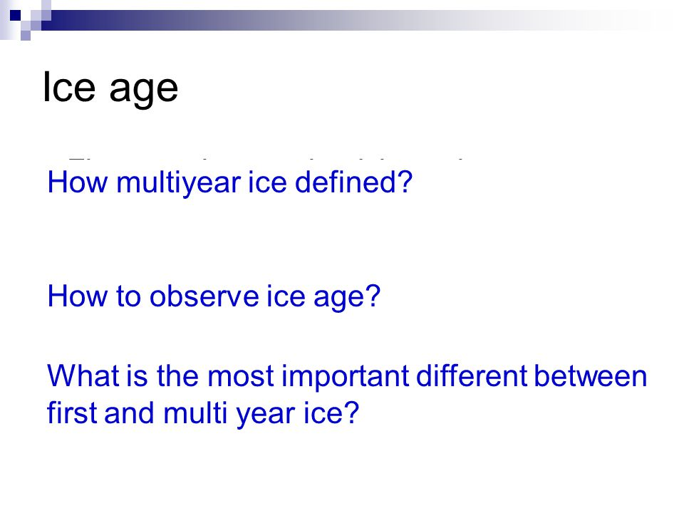 Ice age First year ice survived through next September minimum is counted as multiyear ice.
