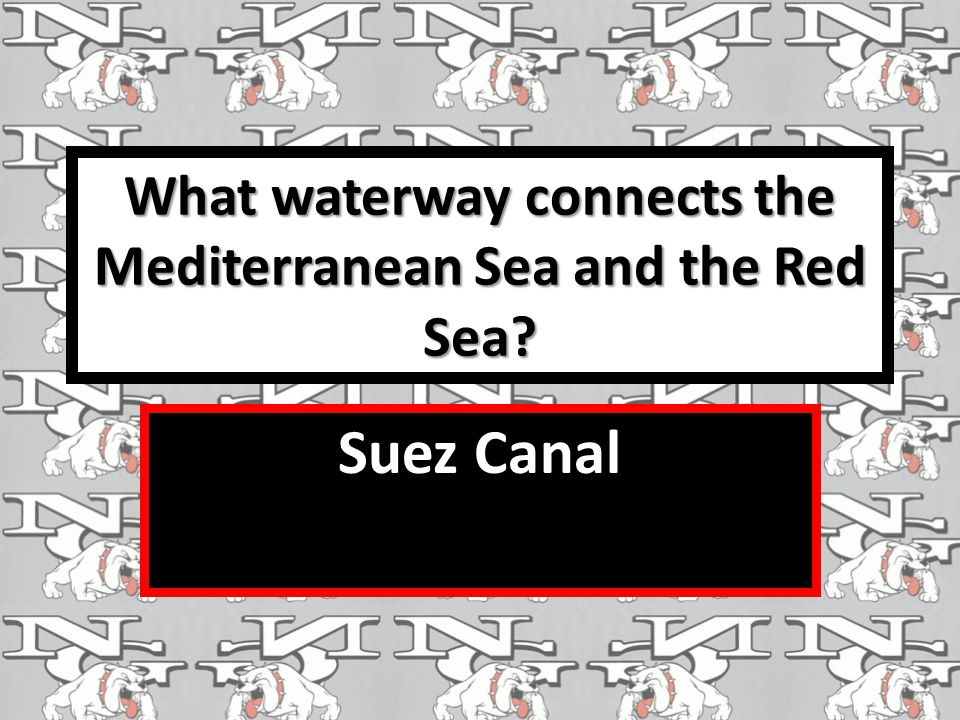What waterway connects the Mediterranean Sea and the Red Sea Suez Canal