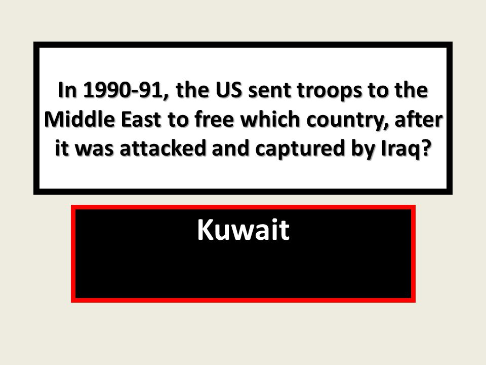 In , the US sent troops to the Middle East to free which country, after it was attacked and captured by Iraq.