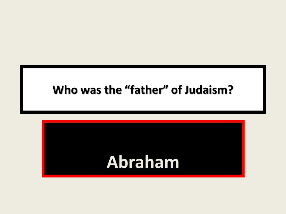Who was the father of Judaism Abraham