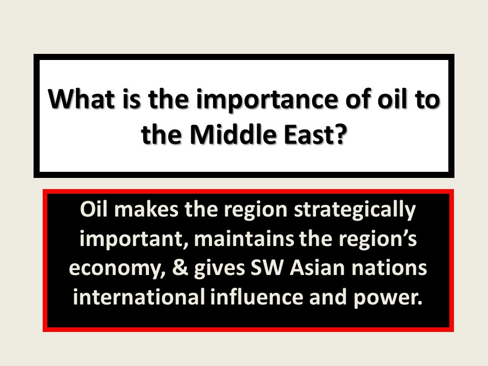 What is the importance of oil to the Middle East.
