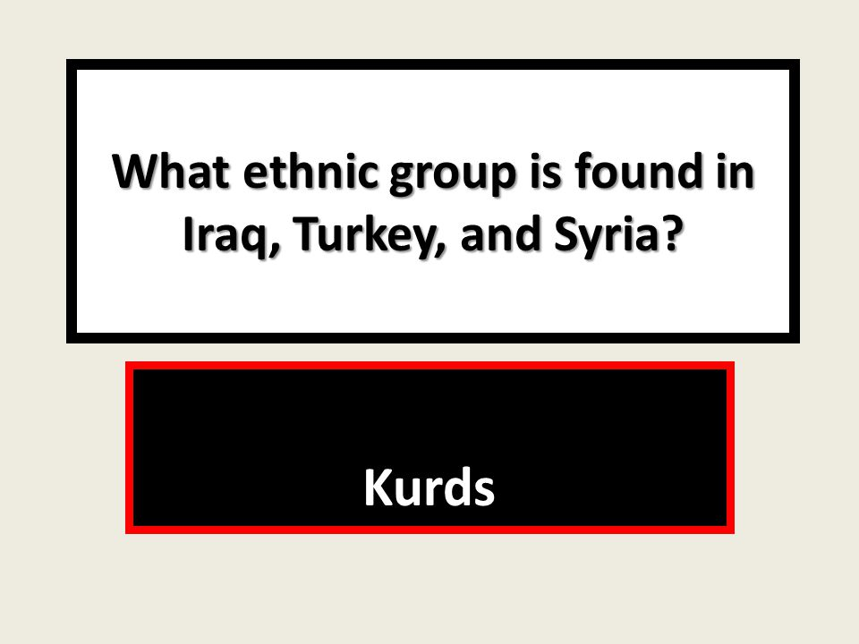 What ethnic group is found in Iraq, Turkey, and Syria Kurds