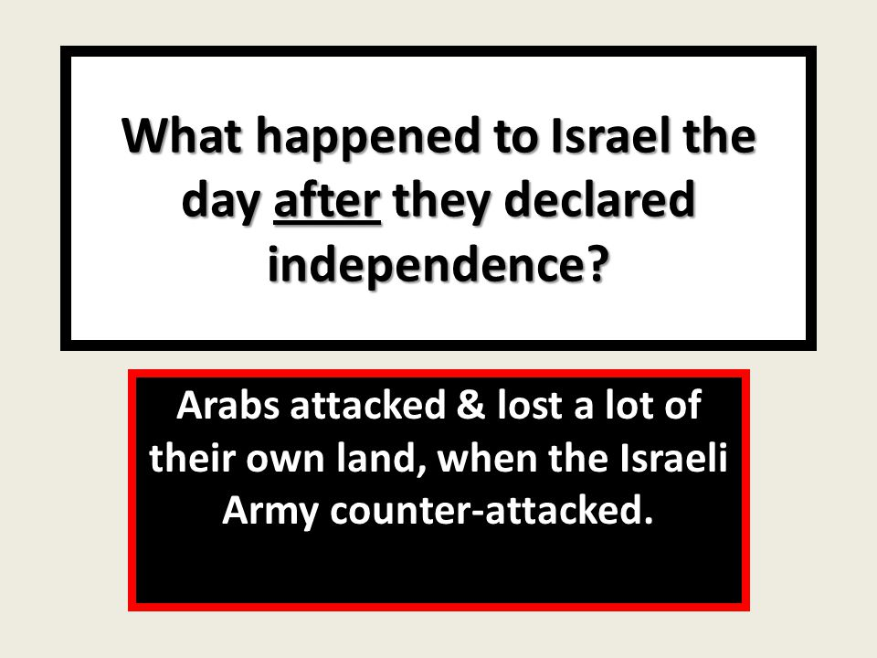 What happened to Israel the day after they declared independence.
