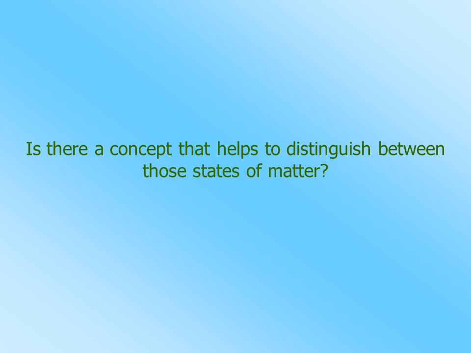 Is there a concept that helps to distinguish between those states of matter?