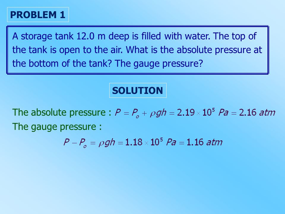 A storage tank 12.0 m deep is filled with water. The top of the tank is open to the air. What is the absolute pressure at the bottom of the tank? The