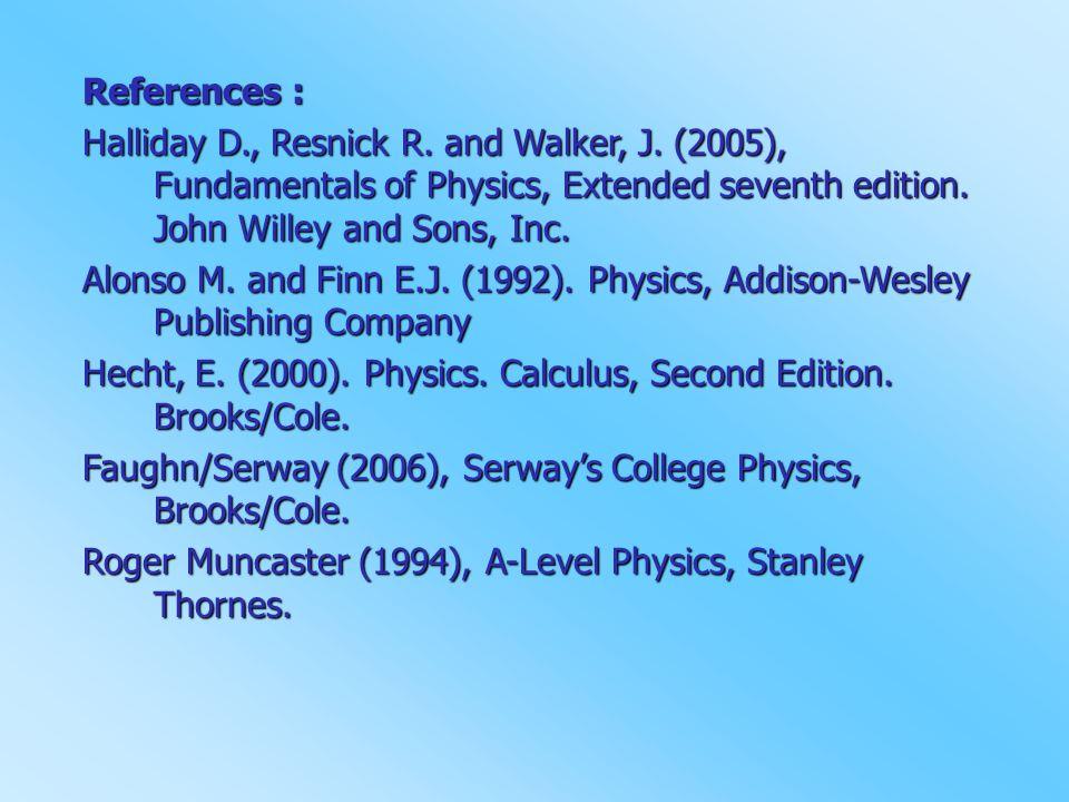 References : Halliday D., Resnick R.and Walker, J.