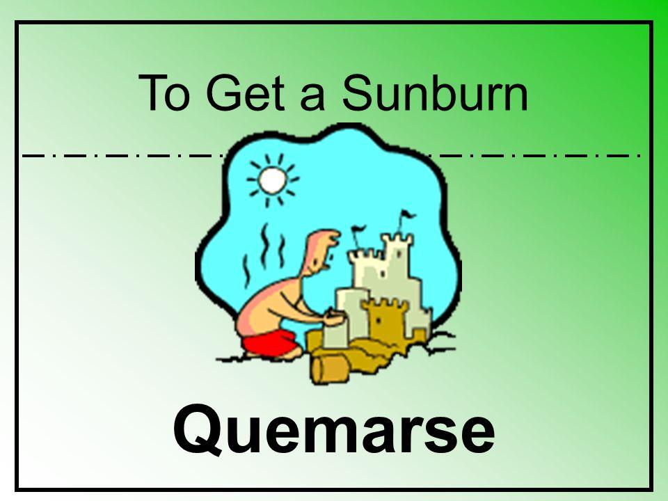 To Get a Sunburn Quemarse