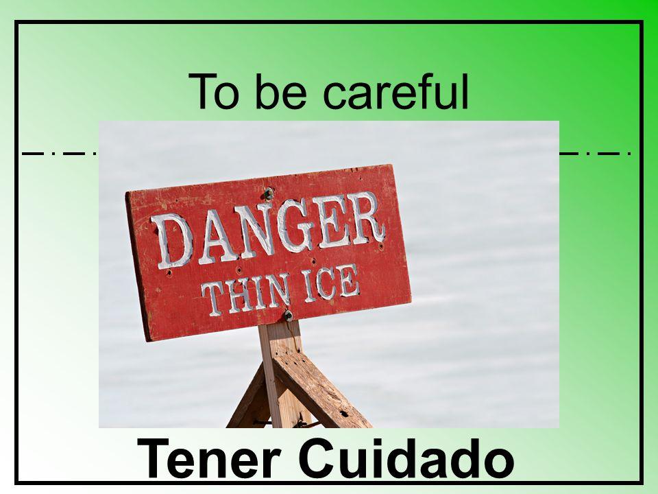 To be careful Tener Cuidado