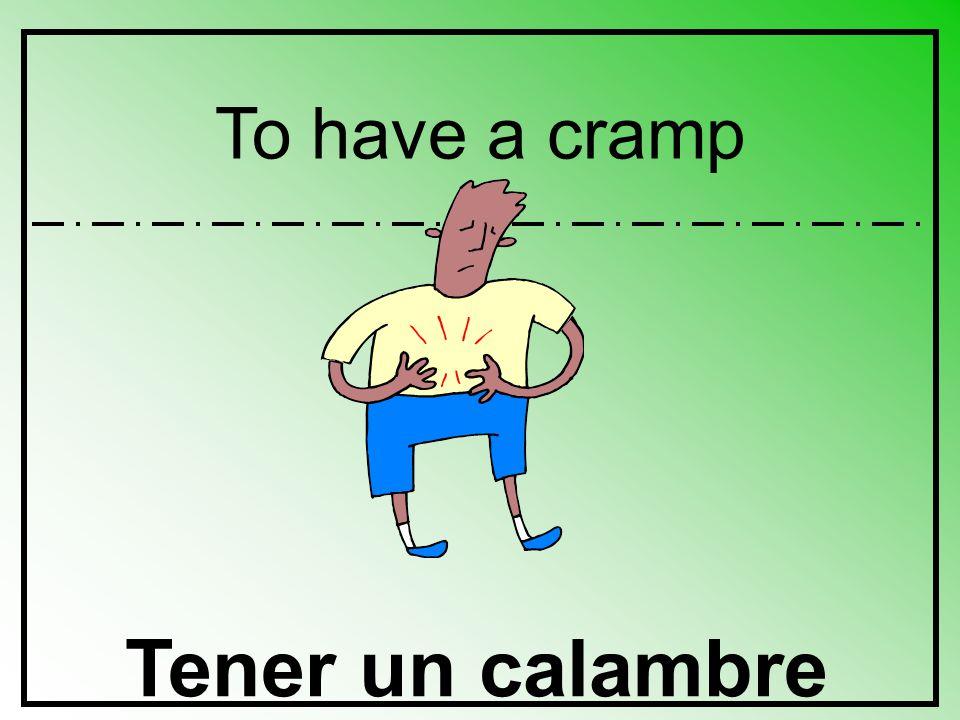 To have a cramp Tener un calambre