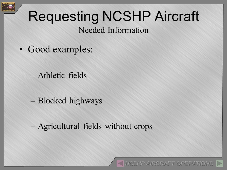 Requesting NCSHP Aircraft Needed Information Good examples: –Athletic fields –Blocked highways –Agricultural fields without crops