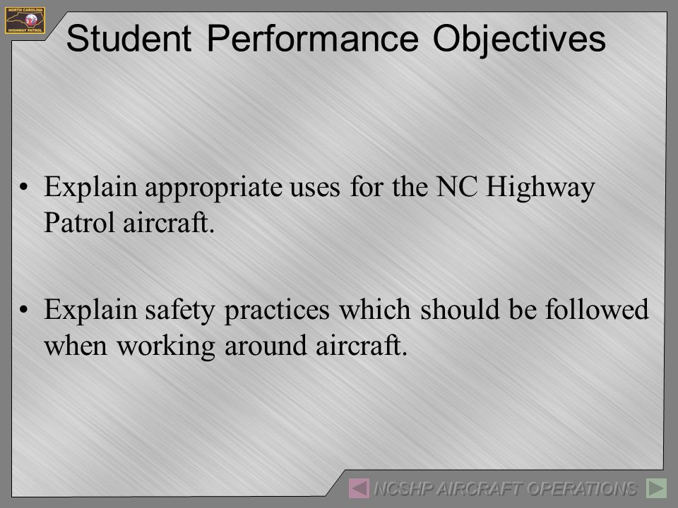 Student Performance Objectives Explain appropriate uses for the NC Highway Patrol aircraft.