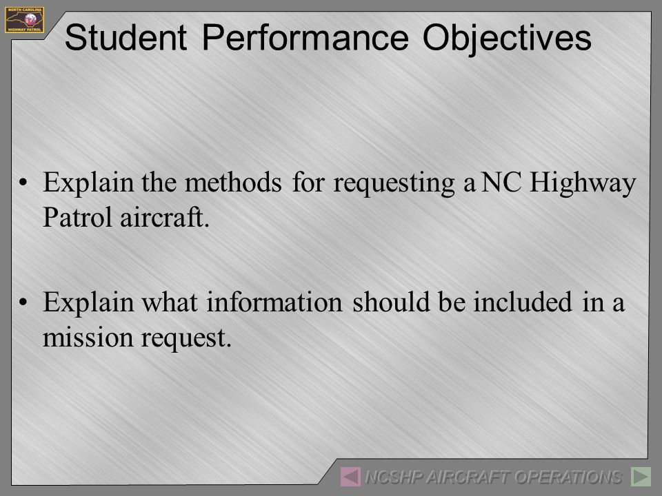 Student Performance Objectives Explain the methods for requesting aNC Highway Patrol aircraft.