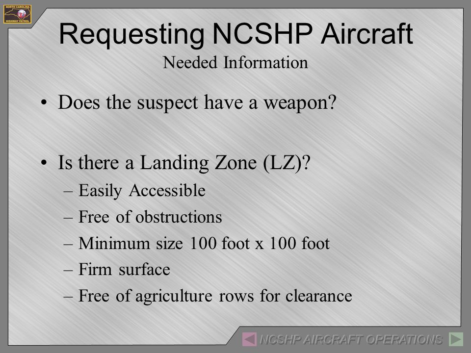 Requesting NCSHP Aircraft Needed Information Does the suspect have a weapon.