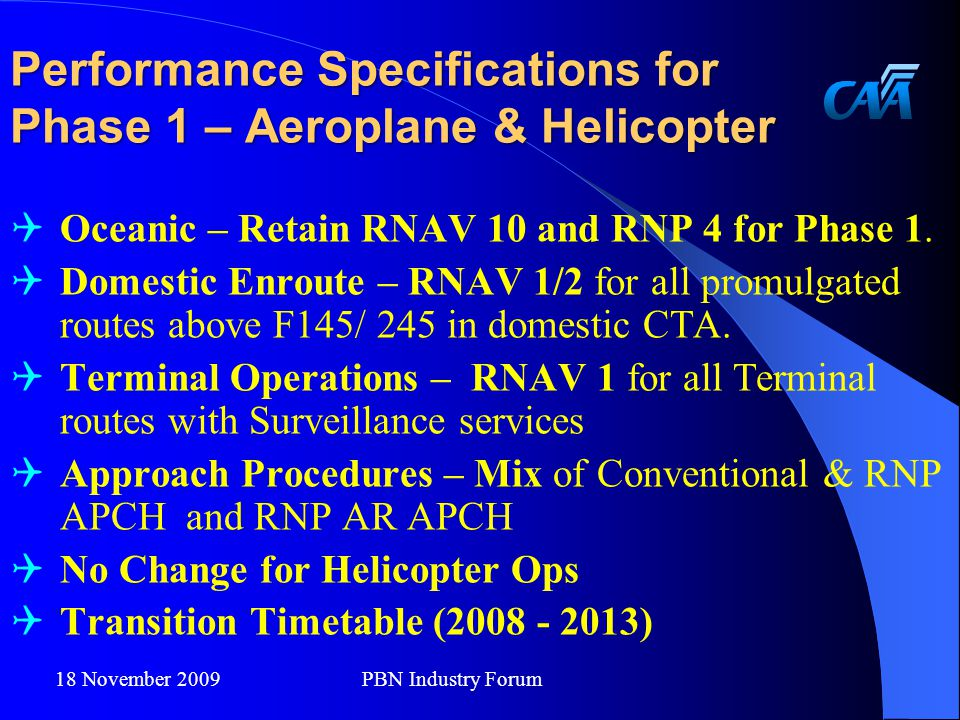 Performance Specifications for Phase 1 – Aeroplane & Helicopter  Oceanic – Retain RNAV 10 and RNP 4 for Phase 1.