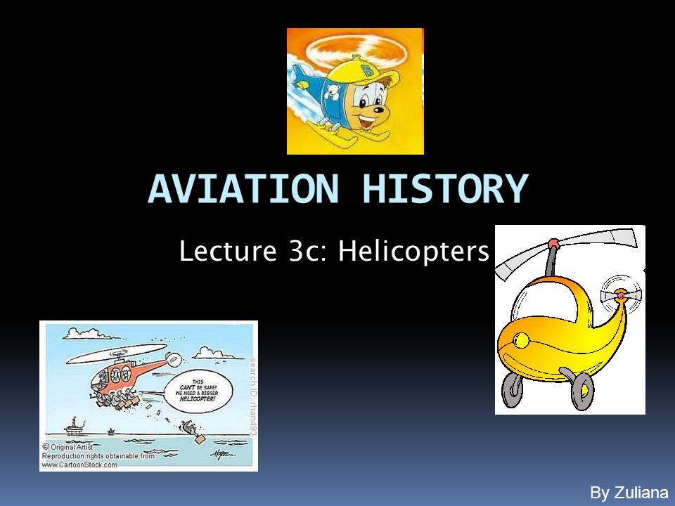 AVIATION HISTORY Lecture 3c: Helicopters By Zuliana